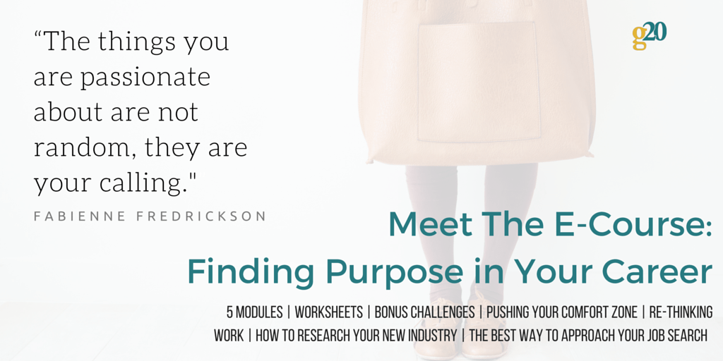 Find purpose in YOUR career today with GenTwenty's brand new e-course.