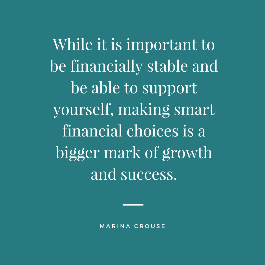 While it is important to be financially stable and be able to support yourself, making smart financial choices is a bigger mark of growth and success.