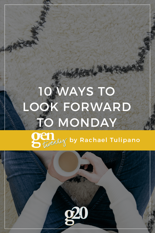 Is Monday really that bad? Here are 10 ways to reframe the first day of the week.