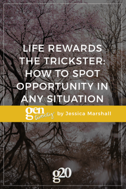 Life Rewards the Trickster: How To Spot Opportunity in Any Situation
