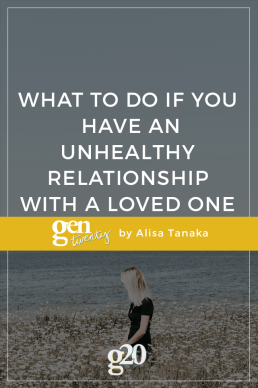 What To Do If You Have An Unhealthy Relationship With A Loved One