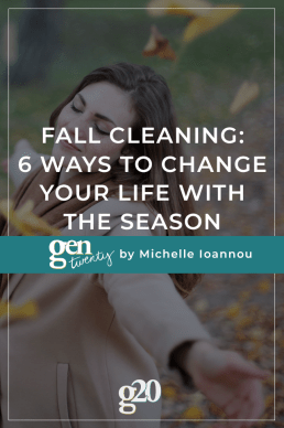 Fall Cleaning: 6 Ways To Change Your Life With The Season