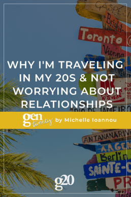 Why I'm Traveling In My 20s and Not Worrying About Relationships