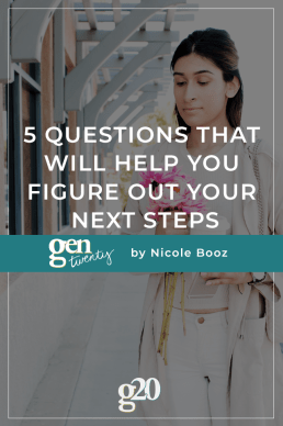 5 Questions That Will Help You Figure Out Your Next Steps