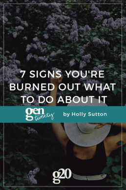 7 Signs You're Burned Out And What To Do About It