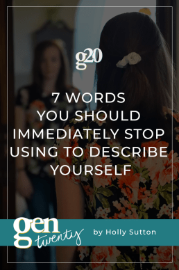 7 Words You Should Immediately Stop Using To Describe Yourself