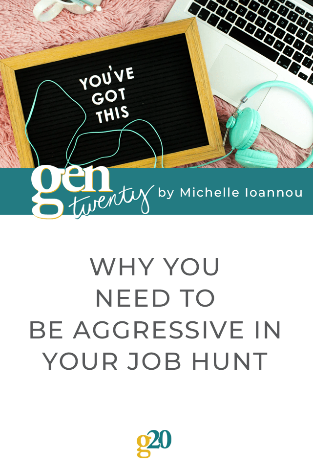 Be Aggressive In Your Job Hunt