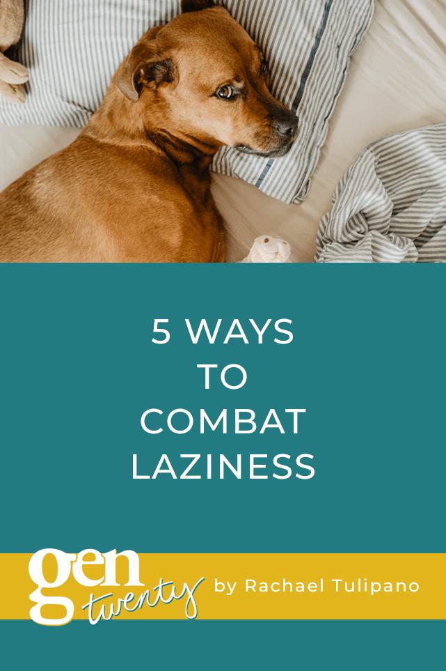 5 Ways To Combat Laziness