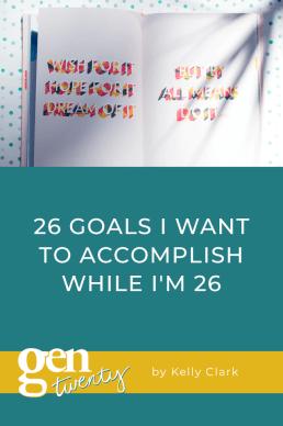 26 Goals I Want To Accomplish While I'm 26