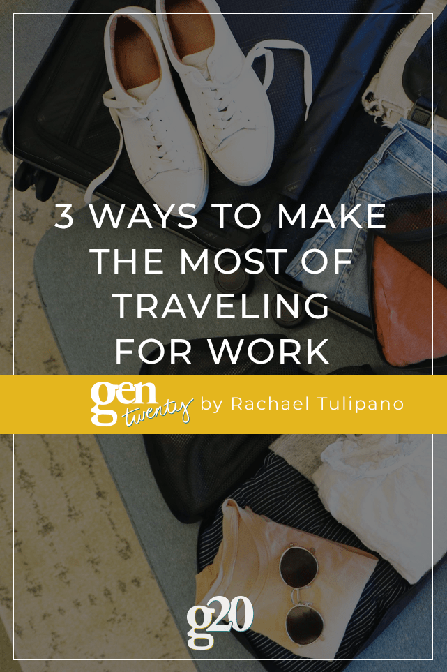 3 Ways To Make The Most of Traveling For Work