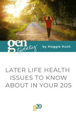 Later Life Health Issues To Know About In Your 20s