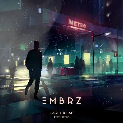 EMBRZ - Last Thread (feat. Huntar)