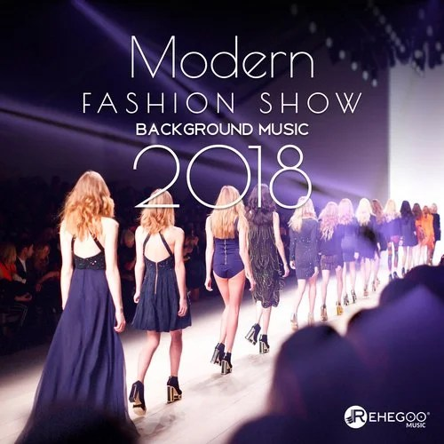 Modern Fashion Show Background Music 2018  Electronic Songs for     Release  Modern Fashion Show Background Music