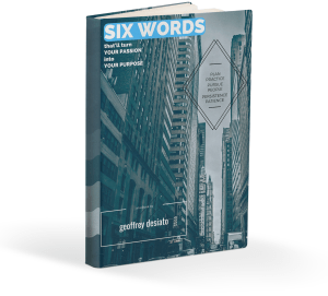 Six Words That'll Turn Your Passion Into Your Purpose Book