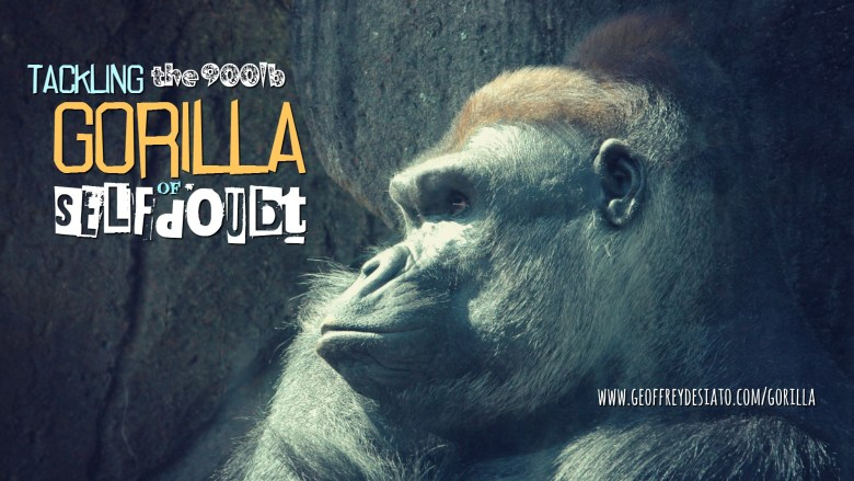 Tackling the 900lb Gorilla of Self-Doubt