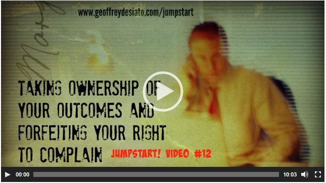 Taking Ownership of Your Outcomes and Forfeiting Your Right to Complain
