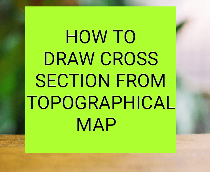 How to draw cross section from topographic map