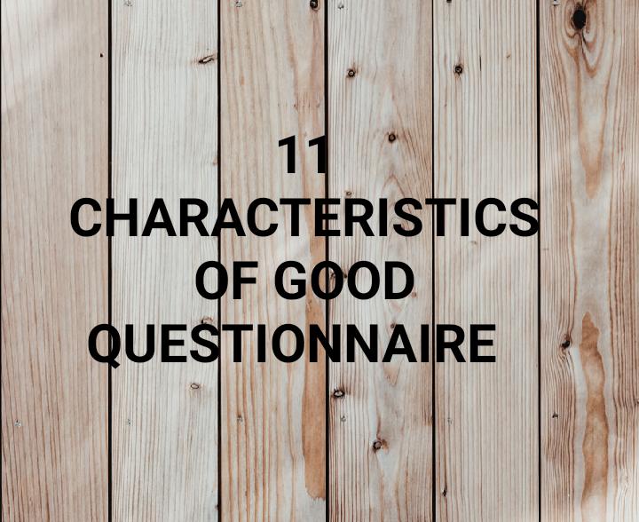 Characteristics of good questionnaire