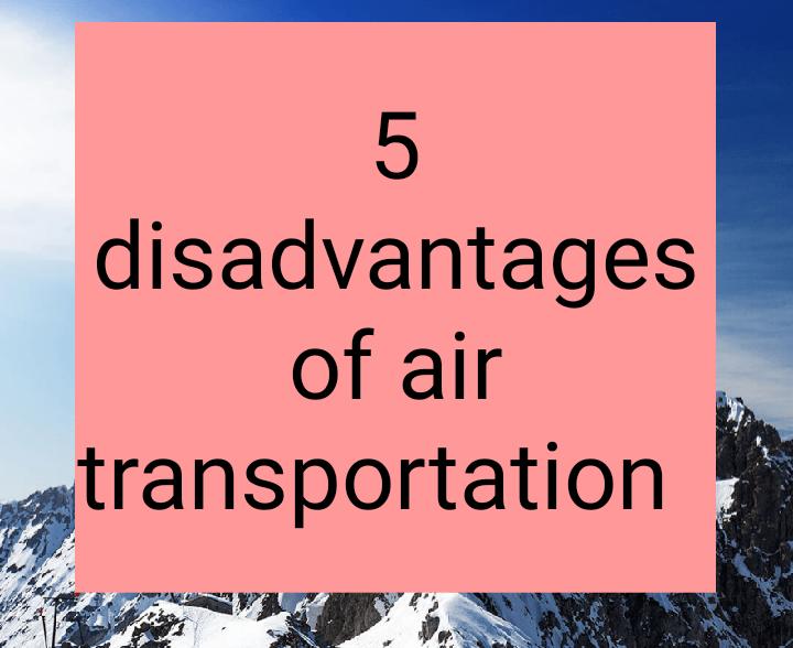 5 disadvantages of air transportation