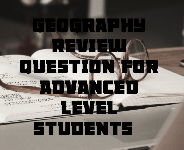 Geography review questions for advanced level students