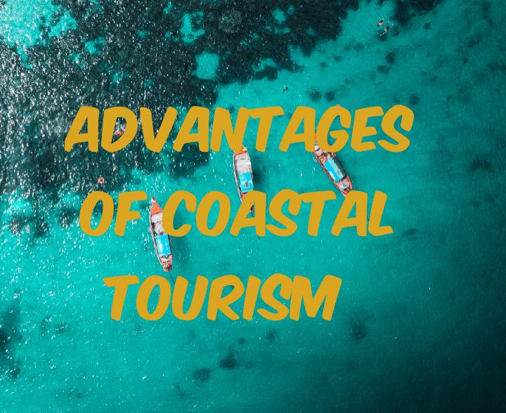 Advantages of coastal tourism