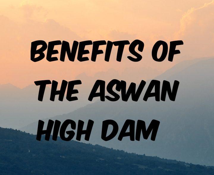 Advantages of Aswan high dam