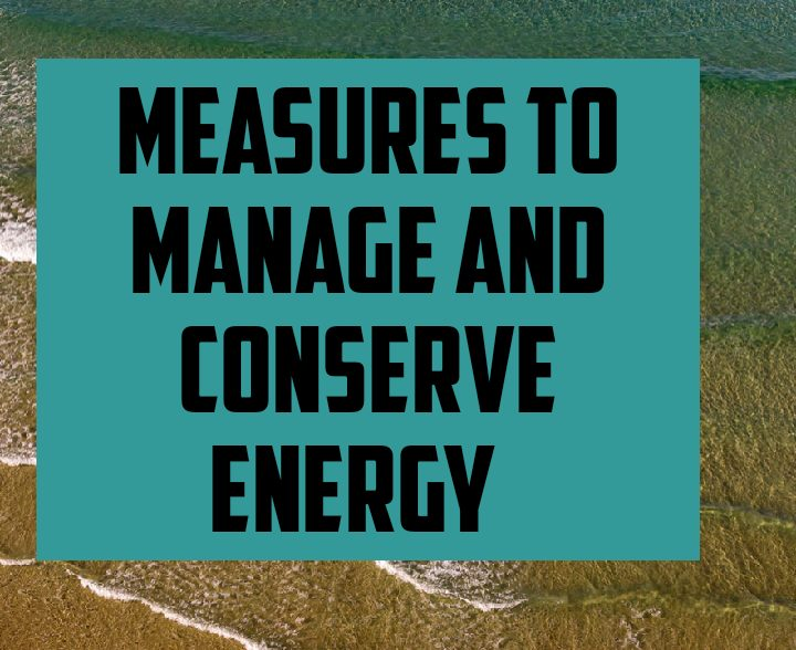Measures to manage and conserve energy