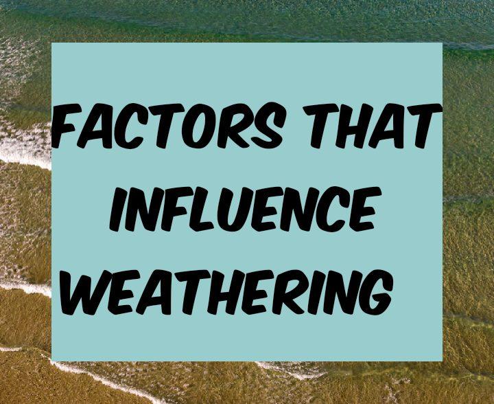Factors that influence weathering