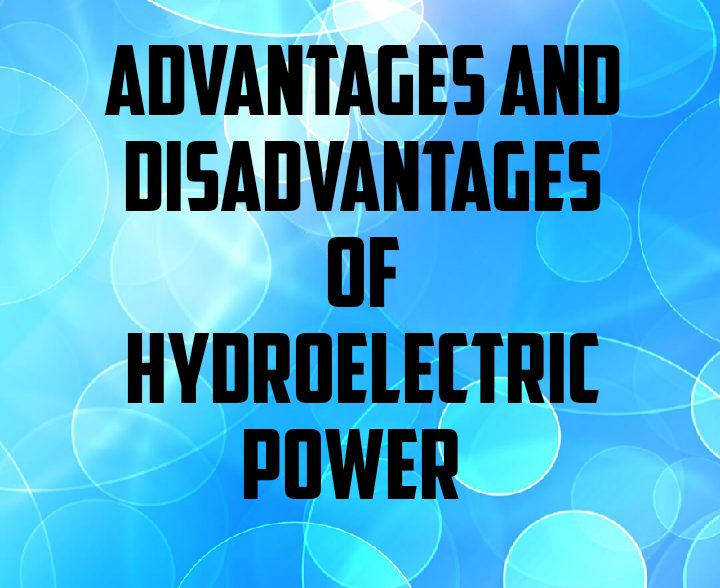 Advantages and disadvantages of hydroelectric power