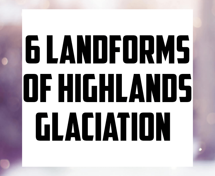 6 landforms of Highland GLACIATION