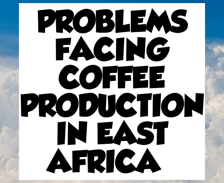 Problems facing coffee production in East Africa