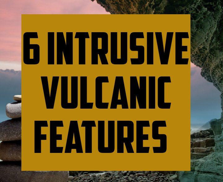 6 intrusive vulcanic features