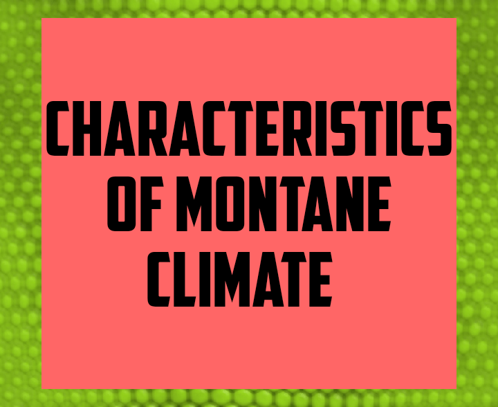 Characteristics of Montane climate