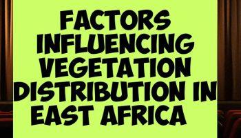 Factors influencing vegetation distribution in East Africa
