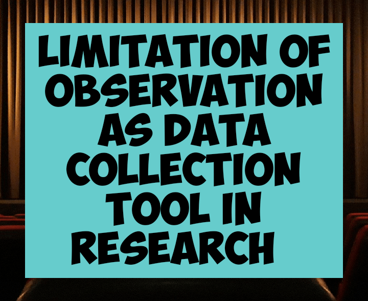 Limitations of observation as data collection tool in research