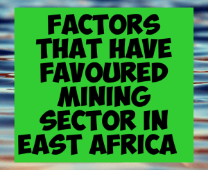 Factors facing mining sector in East Africa
