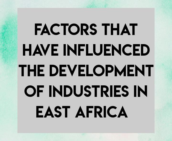 Factors favoring development of industries in East Africa
