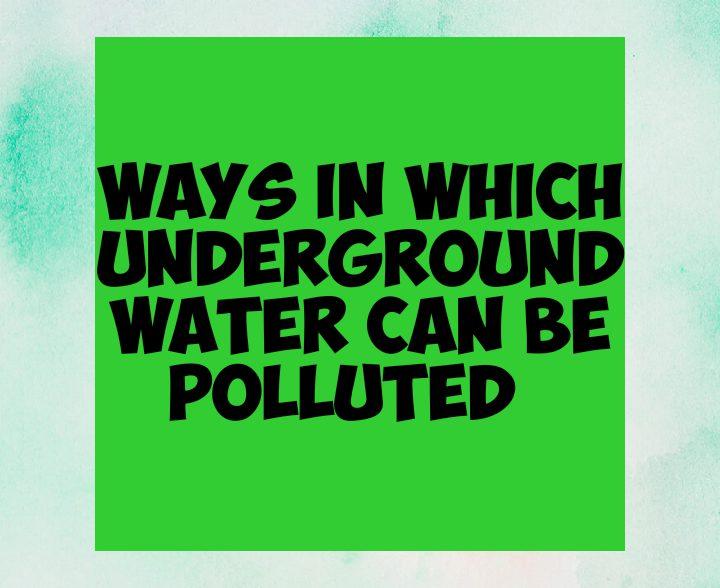 Ways of polluting underground water