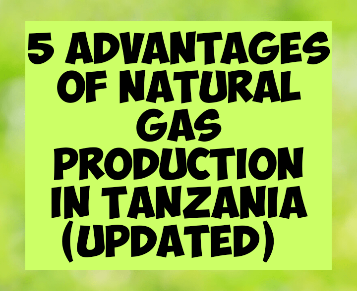 5 advantages of natural gas production in tanzania