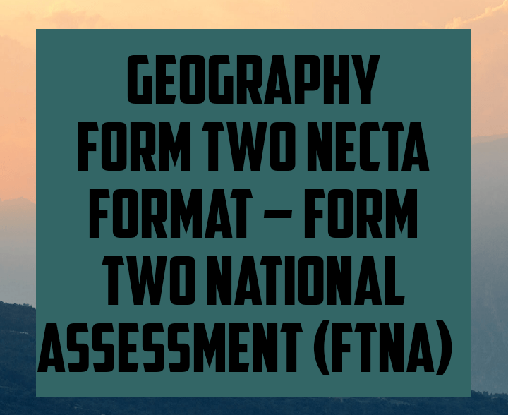 Geography form two necta format ftna