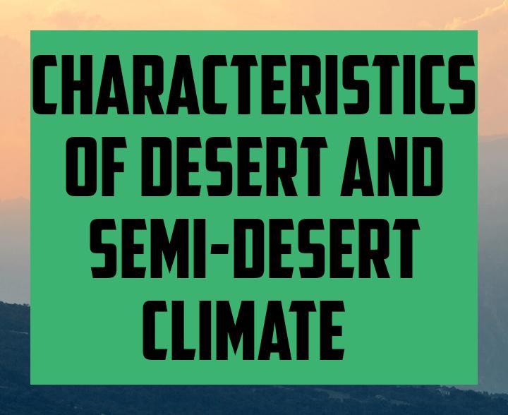 Characteristics of desert and semi desert climate