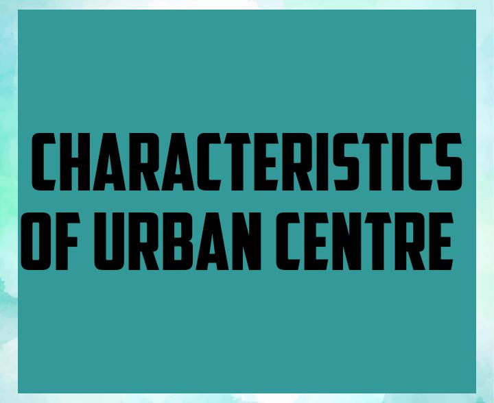 Characteristics of urban centre
