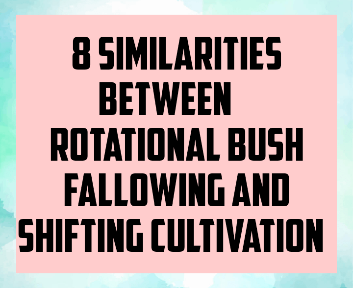 8 similarities between rotational bush fallowing and shifting cultivation