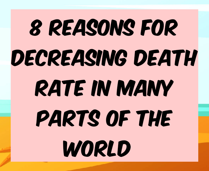 8 reasons for decreasing death rate in many parts of the world
