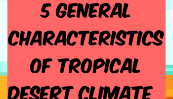 5 general characteristics of tropical desert climate