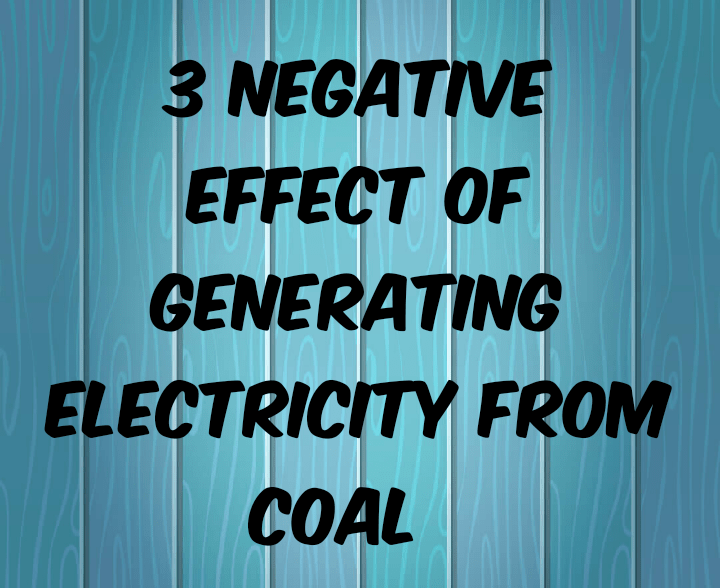 3 negative effect of generating electricity from coal