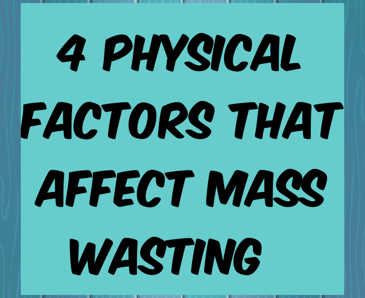 Physical factors affecting mass wasting