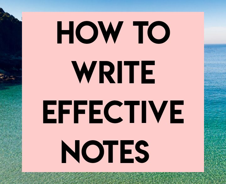 How to write effective notes