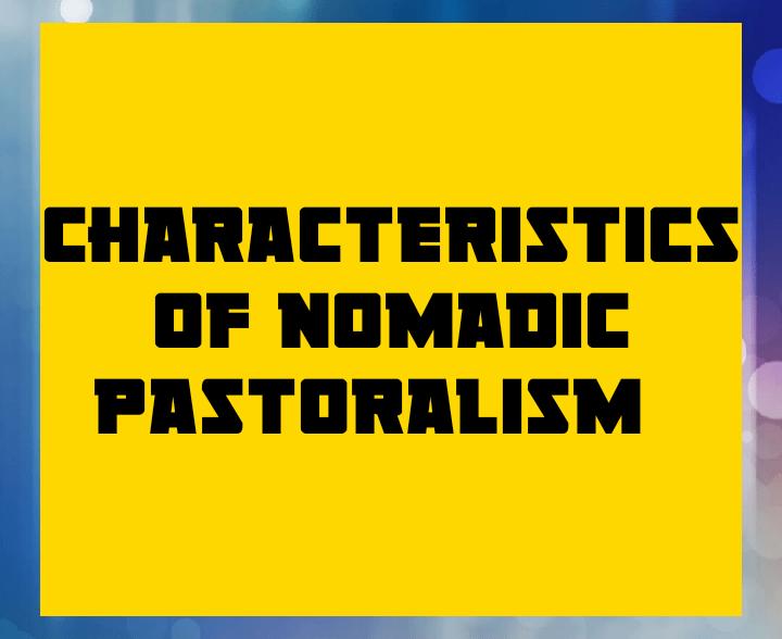 Characteristics of nomadic pastoralism