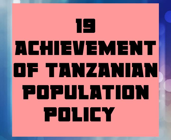 19 achievement of Tanzania population policy